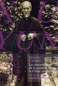 Daniela Campo - La construction de la sainteté dans la Chine moderne - La vie du maître bouddhiste Xuyun.
