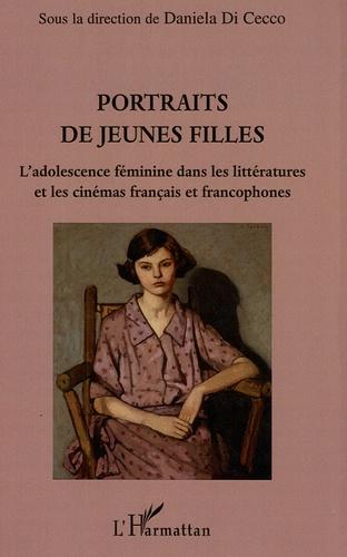 Daniela Di Cecco - Portraits de jeunes filles - L'adolescence féminine dans les littératures et les cinémas français et francophones.