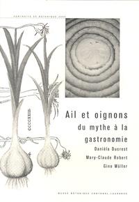 Danièla Ducrest et Mary-Claude Robert - Ail et oignons, du mythe à la gastronomie.