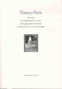 Daniela Gallo et Samuel Provost - Nancy-Paris 1971-1939 - Des bibliothèques au service de l'enseignement universitaire de l'histoire de l'art et de l'archéologie.
