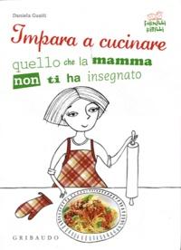 Impara a cucinare quello che la mamma non ti ha insegnato - Daniela Guaiti |