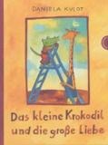 Daniela Kulot - Das kleine krokodil und die grosse liebe.