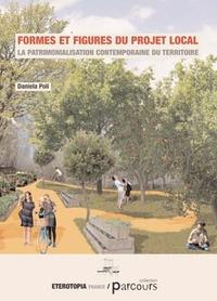 Daniela Poli - Formes et figures du projet local - La patrimonialisation contemporaine du territoire.