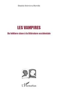 Daniela Soloviova-Horville - Les vampires - Du folklore slave à la littérature occidentale.