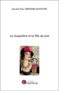 Danièle Élise Gressard-Blanchet - La chapelière et la fille de joie.
