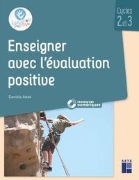 Danièle Adad - Enseigner avec l'évaluation positive - Cycles 2 et 3. 1 Cédérom