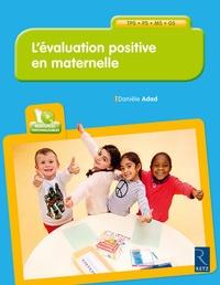 L'évaluation positive en maternelle- TPS, PS, MS, GS - Danièle Adad |