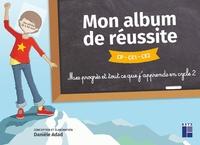 Danièle Adad - Mon album de réussite CP, CE1, CE2 - Mes progrès et tout ce que j'apprends en cycle 2.