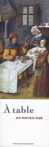 Danièle Alexandre-Bidon et Perrine Mane - A table au Moyen Age.