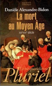 Danièle Alexandre-Bidon - La mort au Moyen Age - XIIIe-XVIe siècle.