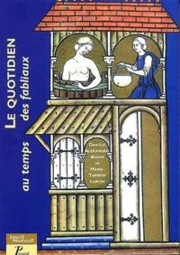 Danièle Alexandre-Bidon et Marie-Thérèse Lorcin - Le quotidien au temps des fabliaux - Textes, images, objets.
