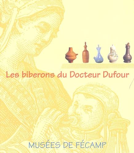 Danièle Alexandre-Bidon et Jean-Pierre Deschamps - Les biberons du Docteur Dufour.