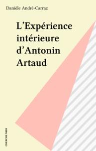 Danièle André-Carraz - L'Expérience intérieure d'Antonin Artaud.