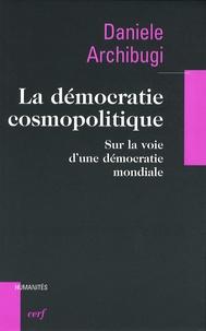 Danièle Archibugi et Louis Lourme - La démocratie cosmopolitique - Sur la voie d'une démocratie mondiale.