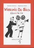 Daniele Aristarco et Stéphanie Vailati - Vittorio De Sica - Filmer la vie.