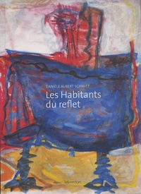 Danièle Aubert Schmitt - Les habitants du reflet.