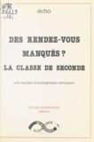 Danièle Audrain et Gérard Boursier - Des rendez-vous manqués ? La classe de seconde - Écho, une équipe d'enseignants, témoigne.