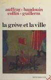 Danièle Auffray et Thierry Baudouin - La Grève et la Ville.