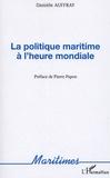 Danièle Auffray - La politique maritime à l'heure mondiale.