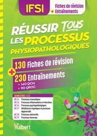 Danièle Augendre et Anne Besnier - Réussir tous les processus physiopathologiques en 130 fiches et 230 entraînements - Processus traumatiques - Processus inflammatoires et infectieux - Processus physiopathologiques - Défaillances organiques et processus dégénératifs - Processus obstructifs - Processus tumoraux.