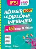 Danièle Augendre - Réussir tout le diplôme infirmier en 450 fiches de révision - IFSI La compli de fiches. Semestres 1 à 6.