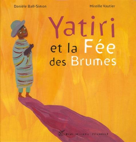 Danièle Ball-Simon - Yatiri et la Fée des Brumes.