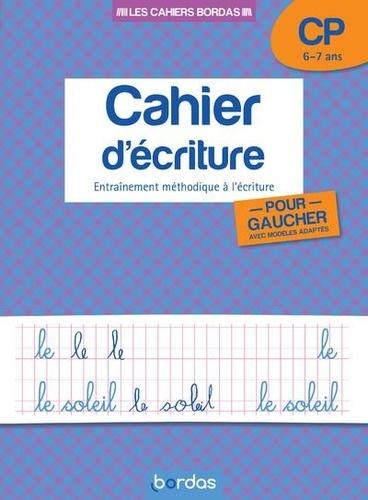Danièle Bastien - Cahier d'écriture pour gauchers CP 6-7 ans - Entraînement méthodique à l'écriture.