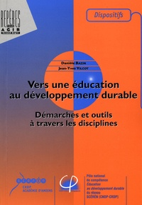 Danièle Bazin et Jean-Yves Vilcot - Vers une éducation au développement durable - Démarches et outils à travers les disciplines.