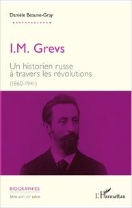 Danièle Beaune-Gray - I.M. Grevs - Un historien russe à travers les révolutions (1860-1941).