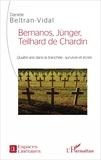 Danièle Beltran-Vidal - Bernanos, Jünger, Teilhard de Chardin - Quatre ans dans la tranchée : survivre et écrire.