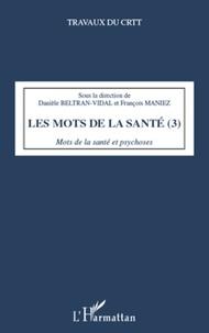 Danièle Beltran-Vidal et François Maniez - Les mots de la santé - Tome 3, Mots de la santé et psychoses.