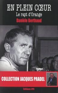 Danièle Berthaud - En plein coeur - Le rapt d'Orange.