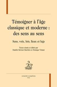 Danièle Berton-Charrière et Monique Vénuat - Témoigner à l'âge classique et moderne : des sens au sens - Sens, voix, lois, lieux et legs.