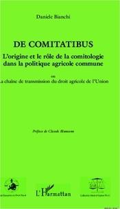 Daniele Bianchi - De comitatibus. L'origine et le rôle de la comitologie dans la politique agricole commune - Ou la chaîne de transmission du droit agricole de l'Union.