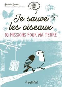 Danièle Boone et Mélody Denturck - Je sauve les oiseaux.