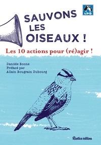 Danièle Boone et Allain Bougrain Dubourg - Sauvons les oiseaux ! 10 actions pour (ré)agir !.