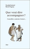 Danièle Boulard et Benoît Duguay - Que veut dire accompagner ? - Conseiller, soutenir, former....