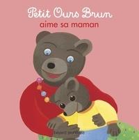 Danièle Bour et Marie Aubinais - Petit Ours Brun aime sa maman.