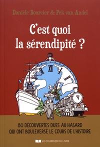 Danièle Bourcier et Pek Van Andel - C'est quoi la sérendipité ? - 80 découvertes dues au hasard qui ont bouleversé le cours de l'histoire.