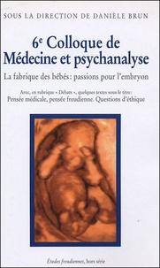 Danièle Brun et  Collectif - 6e Colloque de Médecine et Psychanalyse - La fabrique des bébés : passions pour l'embryon.
