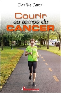 Danièle Caron - Courir au temps du cancer.