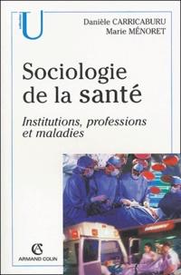 Danièle Carricaburu et Marie Ménoret - Sociologie de la santé - Institutions, professions et maladies.