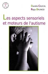Danièle Caucal et Régis Brunod - Les aspects sensoriels et moteurs de l'autisme.