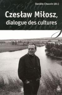 Danièle Chauvin - Czeslaw Milosz, dialogue des cultures.