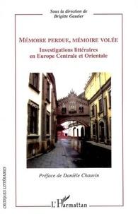 Danièle Chauvin - Mémoire perdue, mémoire volée : investigations littéraires en Europe centrale et orientale.