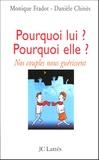 Danièle Chinès et Monique Fradot- Racon - Pourquoi lui ? Pourquoi elle ? - Nos couples nous guérissent.