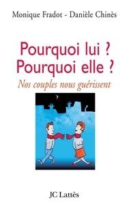 Danièle Chinès et Monique Fradot - Pourquoi lui ? Pourquoi elle ? Nos couples nous guérissent.