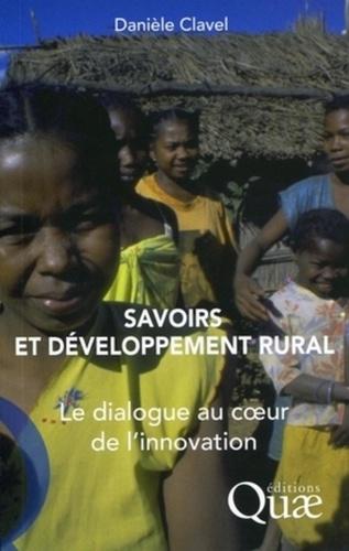 Danièle Clavel - Savoirs et développement rural - Le dialogue au coeur de l'innovation.