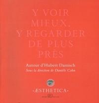 Danièle Cohn et  Collectif - Y voir mieux, y regarder de plus près - Autour d'Hubert Damisch.