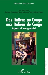 Daniele Comberiati et Rosaria Iounes-Vona - Des Italiens au Congo aux Italiens du Congo - Aspects d'une glocalité.